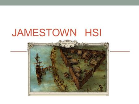 JAMESTOWN HSI. Who knows CSI…what is it? We are going to be doing a project called HIS….Historical Scene Investigation…what do you think we will do? What.