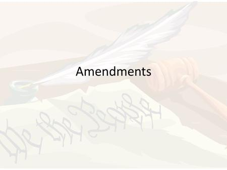 Amendments. What is an amendment? Amendment = Change or addition to the Constitution Article V – gives the methods for amending the Constitution 27 –