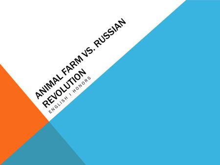 ANIMAL FARM VS. RUSSIAN REVOLUTION ENGLISH I HONORS.