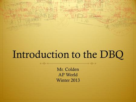 Introduction to the DBQ Mr. Colden AP World Winter 2013.
