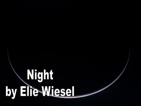 Night by Elie Wiesel.