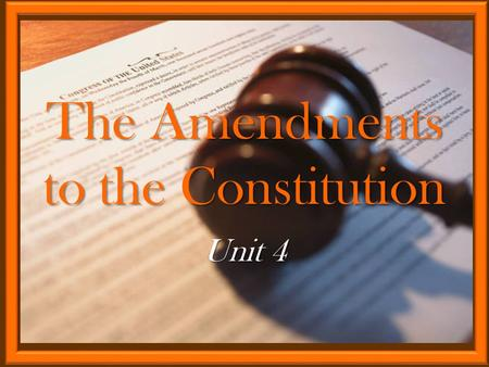 The Amendments to the Constitution Unit 4. First 10 amendments to the ConstitutionFirst 10 amendments to the Constitution Guarantees personal rights to.