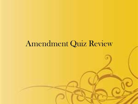 Amendment Quiz Review. Which Amendment? No person shall be held to answer for a capital, or otherwise infamous crime, unless on a presentment or indictment.