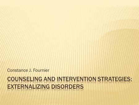Constance J. Fournier.  Attention Deficit Hyperactivity Disorder (ADHD) and types of ADHD  Basic interventions with ADHD  ADHD and the typical comorbidity.