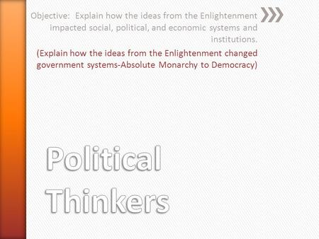 Objective: Explain how the ideas from the Enlightenment impacted social, political, and economic systems and institutions. (Explain how the ideas from.