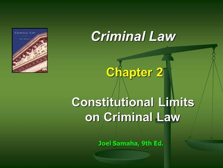 Criminal Law Chapter 2 Constitutional Limits on Criminal Law Joel Samaha, 9th Ed.