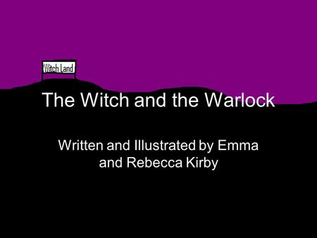 The Witch and the Warlock Written and Illustrated by Emma and Rebecca Kirby.