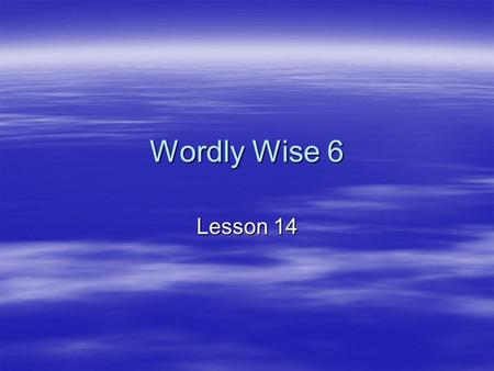 Wordly Wise 6 Lesson 14.