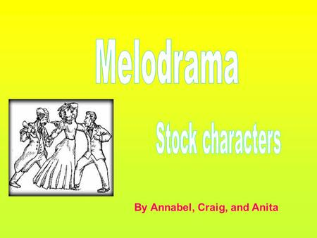 By Annabel, Craig, and Anita. Stock characters are a set of identifiable stereotypical character types. E.g. hero villain. The audience was able to recognise.