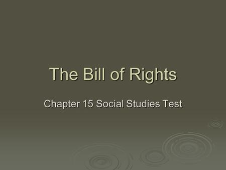 The Bill of Rights Chapter 15 Social Studies Test.