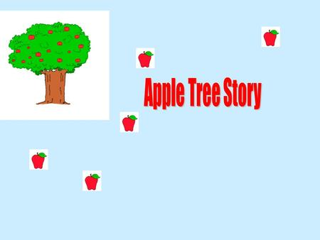 He climbed to the tree top, ate the apples, took a nap under the shadow... A long time ago, there was a huge apple tree. A little boy loved to come and.