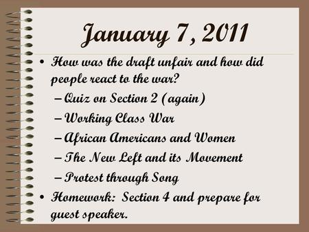 January 7, 2011 How was the draft unfair and how did people react to the war? –Quiz on Section 2 (again) –Working Class War –African Americans and Women.