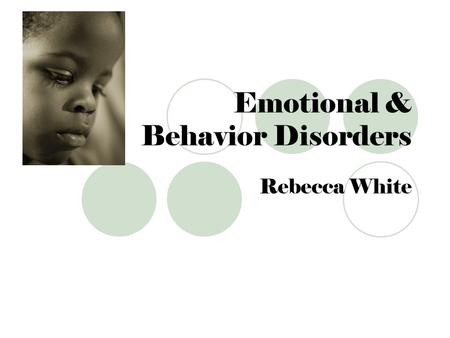 Emotional & Behavior Disorders Rebecca White. Definition and Criteria It is hard to tell the difference… Ask how severe the problem is and how persistent.