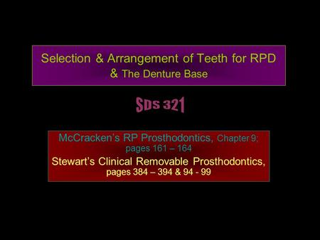 Selection & Arrangement of Teeth for RPD & The Denture Base McCracken's RP Prosthodontics, Chapter 9; pages 161 – 164 Stewart's Clinical Removable Prosthodontics,