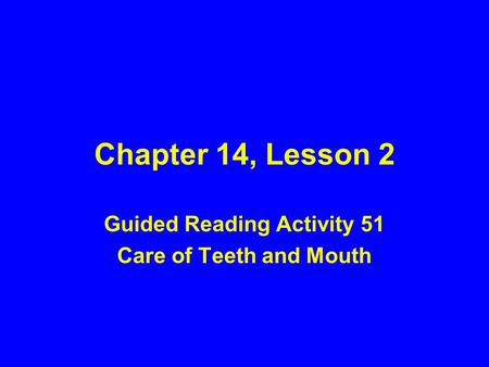 Chapter 14, Lesson 2 Guided Reading Activity 51 Care of Teeth and Mouth.