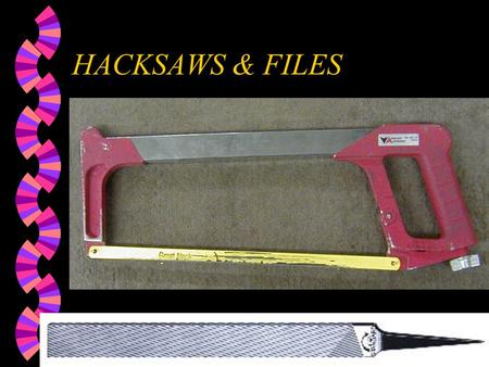 HACKSAWS & FILES.