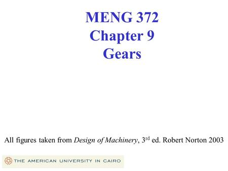 All figures taken from Design of Machinery, 3rd ed. Robert Norton 2003