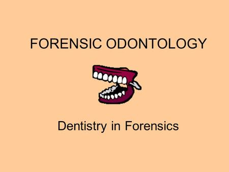 FORENSIC ODONTOLOGY Dentistry in Forensics. How can teeth help investigators? Identify a suspect by comparing bite mark evidence to the suspect's teeth.
