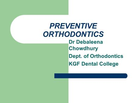 PREVENTIVE ORTHODONTICS Dr Debaleena Chowdhury Dept. of Orthodontics KGF Dental College.