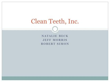 NATALIE BECK JEFF MORRIS ROBERT SIMON Clean Teeth, Inc.