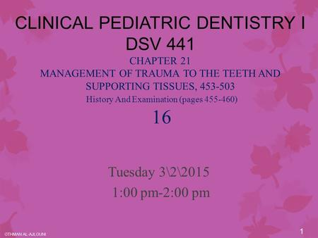 CLINICAL PEDIATRIC DENTISTRY I DSV 441 CHAPTER 21 MANAGEMENT OF TRAUMA TO THE TEETH AND SUPPORTING TISSUES, 453-503 History And Examination (pages 455-460)