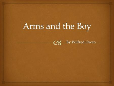 Arms and the Boy By Wilfred Owen.