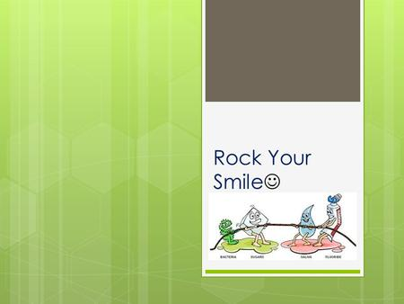 Rock Your Smile. Tooth Decay/Cavities  Definition: Cavities are permanently damaged areas in the hard surface of your teeth that develop into tiny openings.