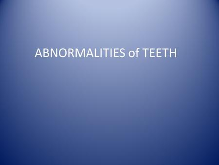 ABNORMALITIES of TEETH. Abnormalities of Teeth Environmental abnormalities of teeth Developmental abnormalities of teeth.