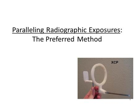 1 Paralleling Radiographic Exposures: The Preferred Method XCP.