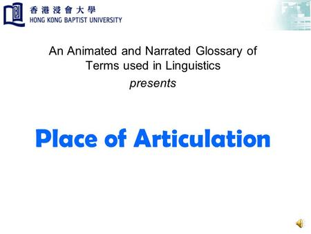 Place of Articulation An Animated and Narrated Glossary of Terms used in Linguistics presents.