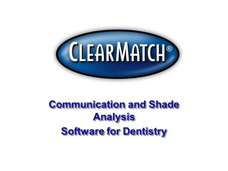 Communication and Shade Analysis Software for Dentistry Communication and Shade Analysis Software for Dentistry.