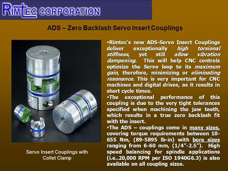 ADS – Zero Backlash Servo Insert Couplings Servo Insert Couplings with Collet Clamp  Rimtec's new ADS-Servo Insert Couplings deliver exceptionally high.