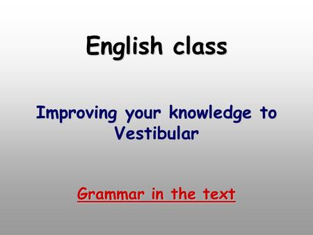 English class Improving your knowledge to Vestibular Grammar in the text.