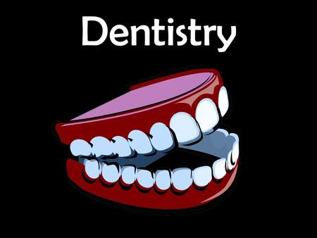 Dentistry. Career Profile Anyone who's ever had a toothache knows the essential role dentists fill in the medical community. –Dentists treat problems.