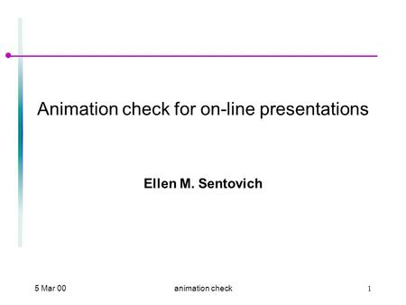 5 Mar 001animation check Animation check for on-line presentations Ellen M. Sentovich.