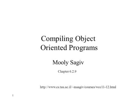 Compiling Object Oriented Programs Mooly Sagiv Chapter 6.2.9  1.