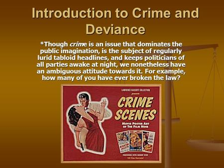 Introduction to Crime and Deviance *Though crime is an issue that dominates the public imagination, is the subject of regularly lurid tabloid headlines,