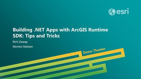 Esri UC 2014 | Demo Theater | Building.NET Apps with ArcGIS Runtime SDK: Tips and Tricks Rich Zwaap Morten Nielsen.