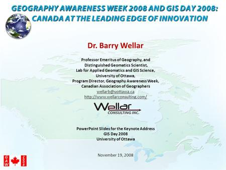 Dr. Barry Wellar Professor Emeritus of Geography, and Distinguished Geomatics Scientist, Lab for Applied Geomatics and GIS Science, University of Ottawa,