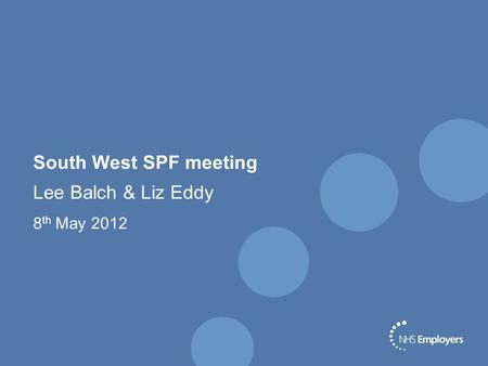 South West SPF meeting Lee Balch & Liz Eddy 8 th May 2012.