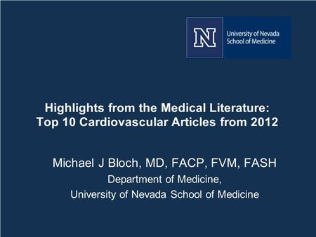 Highlights from the Medical Literature: Top 10 Cardiovascular Articles from 2012 Michael J Bloch, MD, FACP, FVM, FASH Department of Medicine, University.