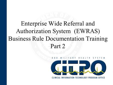 Enterprise Wide Referral and Authorization System (EWRAS) Business Rule Documentation Training Part 2.