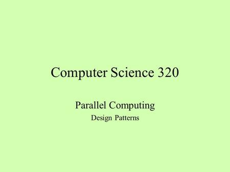 Computer Science 320 Parallel Computing Design Patterns.