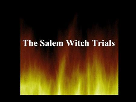 The Salem Witch Trials.