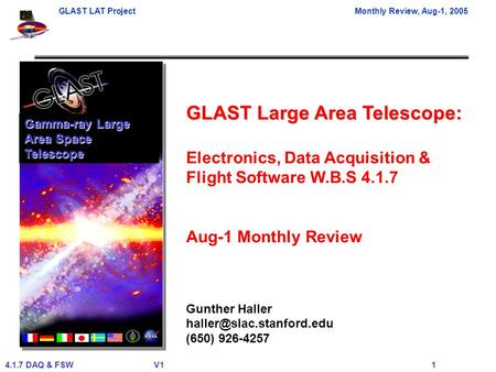 GLAST LAT ProjectMonthly Review, Aug-1, 2005 4.1.7 DAQ & FSWV1 1 GLAST Large Area Telescope: Electronics, Data Acquisition & Flight Software W.B.S 4.1.7.