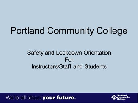 Portland Community College Safety and Lockdown Orientation For Instructors/Staff and Students.