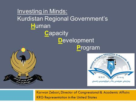 Karwan Zebari, Director of Congressional & Academic Affairs KRG Representation in the United States Investing in Minds: Kurdistan Regional Government's.