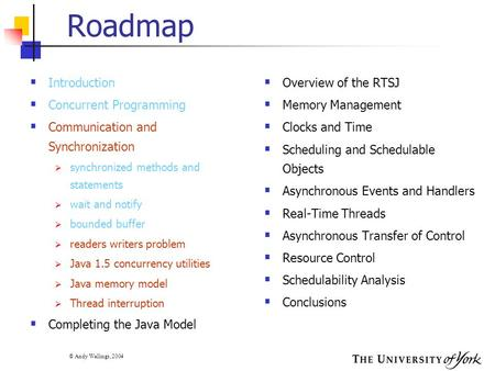 © Andy Wellings, 2004 Roadmap  Introduction  Concurrent Programming  Communication and Synchronization  synchronized methods and statements  wait.