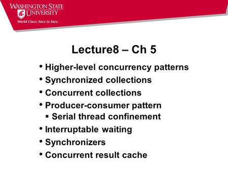 Lecture8 – Ch 5 Higher-level concurrency patterns Synchronized collections Concurrent collections Producer-consumer pattern  Serial thread confinement.