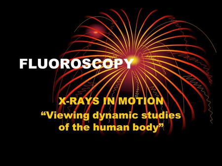 "X-RAYS IN MOTION ""Viewing dynamic studies of the human body"""